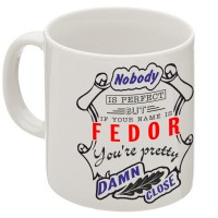 """Кружка """"If your name is Fedor, you are pretty…"""""""