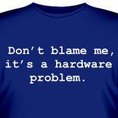 "Футболка ""Don't blame me, it's a hardware problem"""