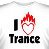 """Футболка """"I love trance"""" (2)"""