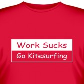 "Футболка ""Work sucks - Go Kitesurfing"""